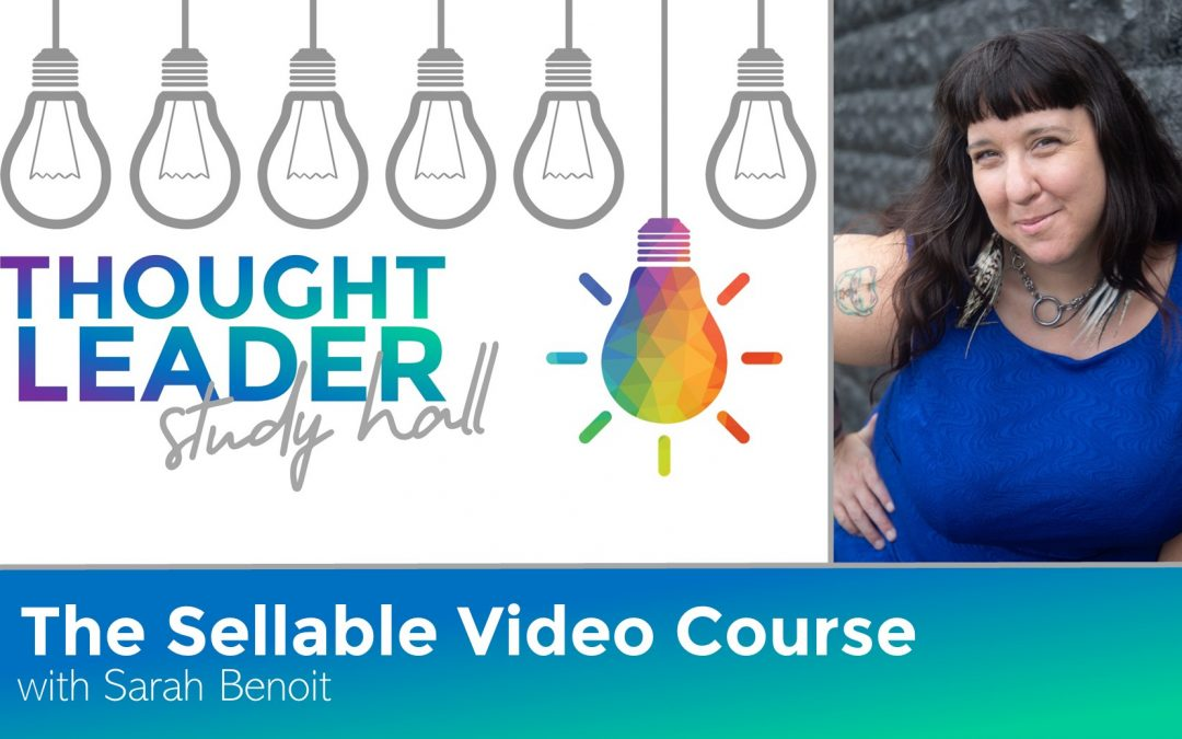 The Sellable Video Course – Thought Leader Study Hall