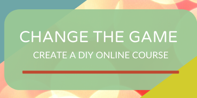 Change the Game – Create a DIY Online Course